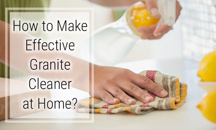 Make Effective Granite Cleaner at Home