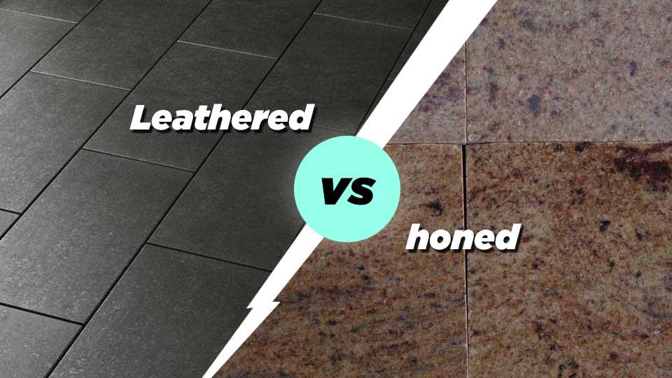Leathered vs honed Finish