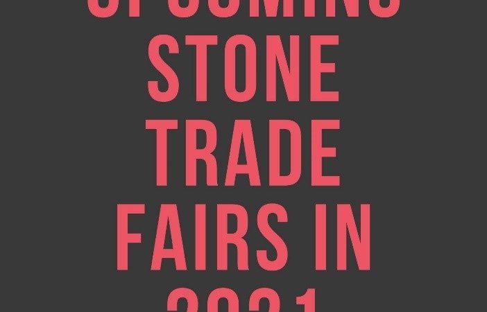 Upcoming Natural Stone Trader Fairs in 2021